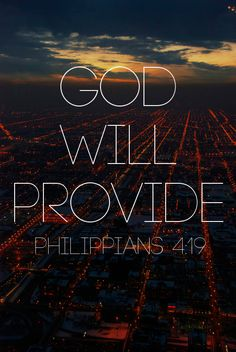 """God shall supply all your need according to His riches in glory by Christ Jesus."" Philippians 4:19 NKJV"