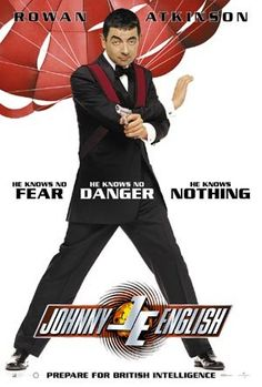 Johnny English (2003. Rowan Atkinson, John Malkovich, Natalie Imbruglia) After a sudden attack on the MI5, Johnny English, Britain's most confident yet unintelligent spy, becomes Britain's only spy.