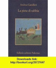 La Pista DI Sabbia (Italian Edition) (9788838922169) Andrea Camilleri , ISBN-10: 8838922160  , ISBN-13: 978-8838922169 ,  , tutorials , pdf , ebook , torrent , downloads , rapidshare , filesonic , hotfile , megaupload , fileserve