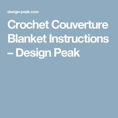 Crochet Couverture Blanket Instructions – Design Peak