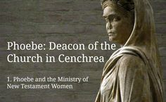 (1) Phoebe and the Ministry of New Testament Women