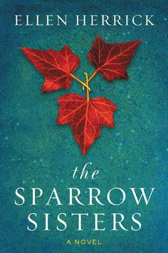 The Sparrow Sisters: A Novel by E.R. Herrick   Paperback: 384 pages   Publisher: William Morrow Paperbacks (September 1, 2015)