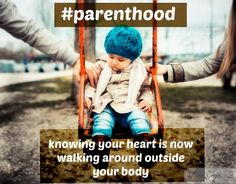 Knowing your heart is now walking around outside your body...#parenthood