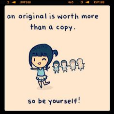 An original is worth more than a copy, so be yourself. #Unstoppable #imunstoppable #life #truth #wisdom #knowledge #inspiration #inspirational #inspire #faith #hope #love #believe #dream #achieve #success #happy #happiness #nevergiveup #courage #strength #perseverance #persistence #perspective #positivity #vision #endurance #youcandoit #winning #victory #bellringer