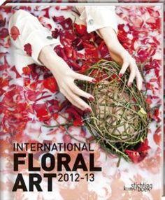 International Floral Art Katrien Van Moerbeke: Any Florist of Flower arranger should have the whole series of these . International Books, Floral Artwork, Creativity And Innovation, Flower Show, Rose Petals, Plant Hanger, Book Design, Flower Arrangements, Art Decor