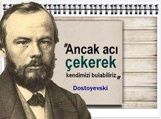 Ancak acı çekerek kendimizi bulabiliriz. -Dostoyevski