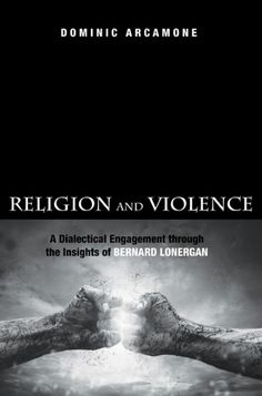 RELIGION AND VIOLENCE (A Dialectical Engagement through the Insights of Bernard Lonergan; by Dominic Arcamone; Imprint: Pickwick Publications). The aim of Religion and Violence is to engage dialectically key symbols of religiously motivated violence through the insights of Bernard Lonergan. Sociologists and psychologists argue the link between religion and violence. Religion is viewed more as part of the problem and not part of the solution to violence. Bernard Lonergan's insights have…