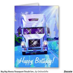 Big Rig Heavy Transport Truck Lover Birthday Card