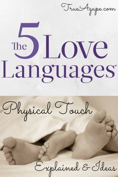 Physical Touch from the 5 Love Languages Explained and Ideas- must read if your mates Love Language is Physical Touch