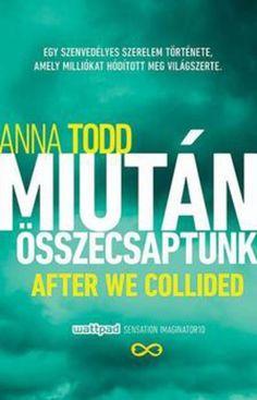 Anna Todd: After We Collided – Miután összecsaptunk (Miután 2.)