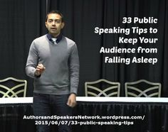 "Authors & Speakers! ~ New article, ""33 Public Speaking Tips to Keep Your Audience from Falling Asleep"" on my ‪#‎AuthorsandSpeakers‬ Blog (designed not to sell, but to teach!). Something new about speaking and writing is posted every 8th day! More than 215 FREE Articles! Tell your friends by clicking ""SHARE."" ~ https://AuthorsandSpeakersNetwork.wordpress.com/2015/06/07/33-public-speaking-tips  Another Author & Speaker HotSpot:  http://www.AuthorsandSpeakersNetwork.com"