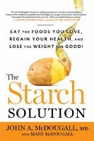 "Food list for The Starch Solution by John & Mary McDougall (2012) - #Vegan. High-starch, very #lowfat, #lowprotein. Low processed foods. ""Humans are naturally starchivores."""