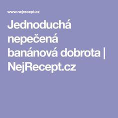 Jednoduchá nepečená banánová dobrota   NejRecept.cz