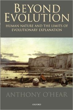 Amazon.com: Beyond Evolution: Human Nature and the Limits of Evolutionary Explanation (9780198250043): Anthony O'Hear: Books