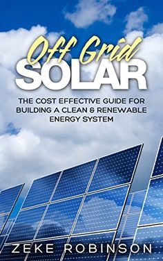 Off Grid Solar: The cost effective guide for building a c... https://www.amazon.com/dp/B06XVCNMF7/ref=cm_sw_r_pi_dp_x_KBO3ybCBR417V