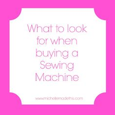 michelle made this guide to buying your first sewing machine