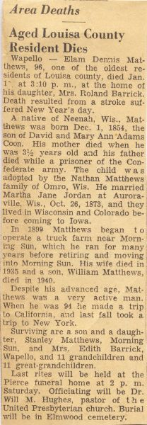 Transcription – Obituary for Elam Dennis Matthews, 96  Transcription – Obituary for Elam Dennis Matthews, 96  The following is my transcription of the obituary for Elam Dennis Matthews of Louisa County, Iowa, published in the local newspaper at the time. http://www.emptynestancestry.com/transcription-obituary-for-elam-dennis-matthews-96/http://www.emptynestancestry.com/transcription-obituary-for-elam-dennis-matthews-96/