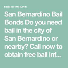 San Bernardino Bail Bonds  Do you need bail in the city of San Bernardino or nearby? Call now to obtain free bail information today.