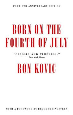 Born on the Fourth of July: 40th Anniversary Edition by [Kovic, Ron]