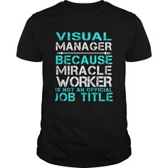 Visual Manager Because Miracle Worker Isn't An Official Job Title T Shirt, Hoodie Visual Manager