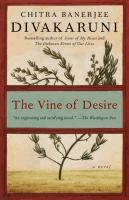 The vine of desire : a novel  Chitra Banerjee Divakaruni.  (Series: Anju and Sudha ; 2.)