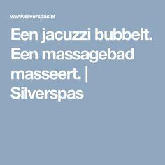 Een jacuzzi bubbelt. Een massagebad masseert. | Silverspas