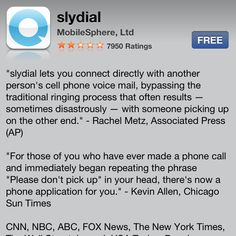This sly dial is the most interesting app I have ever seen, Imagine never having to talk to anybody again! Well you can, for only $.10 a voicemail