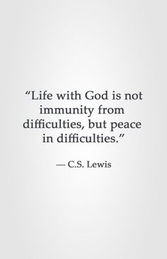 "Great quote from CS Lewis! ""Life with God is not immunity from difficulties, but peace in difficulties. :) "" God can give us peace even when trouble seems to find us. Quotable Quotes, Faith Quotes, Bible Quotes, Me Quotes, Quotes Of Hope, God Strength Quotes, Career Quotes, Dream Quotes, Crush Quotes"