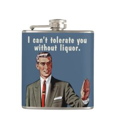 I can't tolerate you without liquor. Men's version Flask  Funny drinking saying