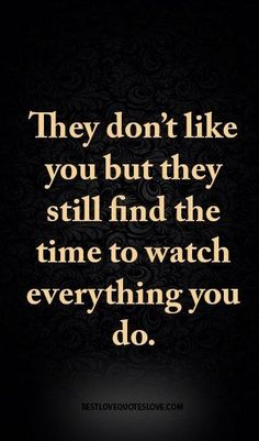 Jealousy Quotes: They don't like you but they still find the time to watch everything you do. - Hall Of Quotes Jealousy Quotes, Wisdom Quotes, True Quotes, Words Quotes, Motivational Quotes, Funny Quotes, Inspirational Quotes, Enemies Quotes, Quotes Quotes