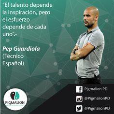 """""""El talento depende de la inspiración, pero el esfuerzo depende de cada uno"""".- Pep Guardiola (Técnico de fútbol Español) #PigmalionPD #DesarrolloPersonal #ProcesoEvolutivo"""