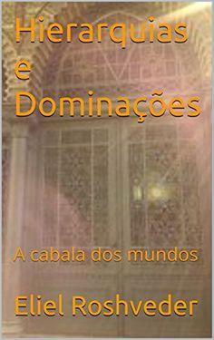 Hierarquias e Dominações: A cabala dos mundos por Eliel R... https://www.amazon.com.br/dp/B00RWIWZGA/ref=cm_sw_r_pi_dp_x_w6tZyb7RAW56G
