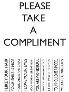Because everyone deserves a compliment!