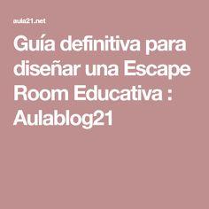 Guía definitiva para diseñar una Escape Room Educativa : Aulablog21