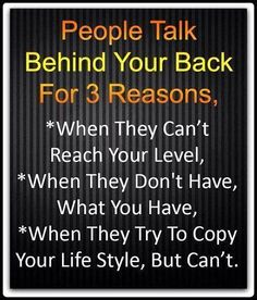 People talking behind the back of others.  Here are the 3 reasons this usually happens