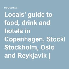 Locals' guide to food, drink and hotels in Copenhagen, Stockholm, Oslo and Reykjavik   Travel   The Guardian