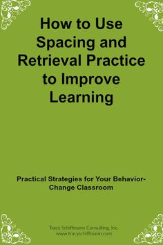 How to Use Spacing and Retrieval Practice to Improve Learning