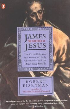 James the Brother of Jesus: The Key to Unlocking the Secr...
