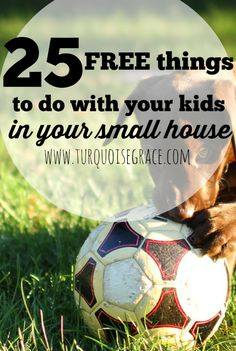 25 FREE things to do with your kids in your small house. Do you some ideas to occupy the kids for a couple hours on a rainy day? You have to read this post, especially #11!