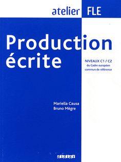 Production écrite : niveaux C1/C2 du Cadre européen commun de référence / Mariella Causa, Bruno Mègre