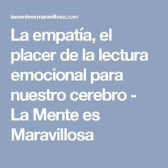 La empatía, el placer de la lectura emocional para nuestro cerebro - La Mente es Maravillosa