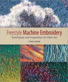 Freestyle Machine Embroidery: Techniques and Inspiration for Fiber Art - Interweave#