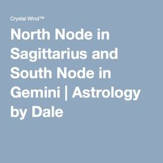 North Node in Sagittarius and South Node in Gemini | Astrology by Dale