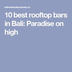 10 best rooftop bars in Bali: Paradise on high