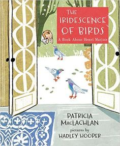 The Iridescence of Birds: A Book About Henri Matisse - Kindle edition by Patricia MacLachlan, Hadley Hooper. Children Kindle eBooks @ Amazon.com.