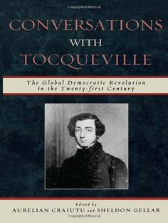 Conversations with Tocqueville: The Global Democratic Revolution in the Twenty-first Century by Aurelian Craiutu, http://www.amazon.com/dp/0739123025/ref=cm_sw_r_pi_dp_JN98sb0B3H4Z2