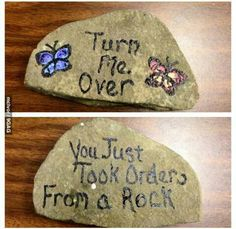 Rock art! I spray painted the rock black then lettered the words with white paint. I did one for myself liked it so much that I made one for my son-in-law's birthday. He really liked it. I also did another one to surprise a friend. I really have enjoyed this project. -c