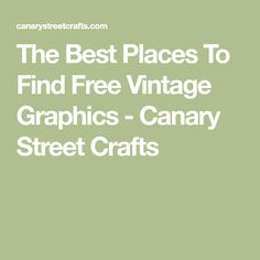 The Best Places To Find Free Vintage Graphics - Canary Street Crafts