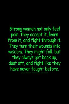 Strong women not only feel pain, they accept it, learn from it, and fight through it. The turn their wounds into wisdom. they might fall, but they always. Wisdom Quotes, Quotes To Live By, Life Quotes, Lyric Quotes, Movie Quotes, Powerful Women Quotes, Strong Women Quotes, Sweet Romantic Quotes, Self Confidence Tips
