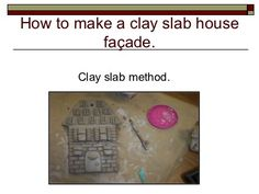 How to make a clay slab house facade by fshutterman, via Slideshare Middle School Art, Art School, Sculpture Lessons, Clay Houses, Facade House, Art Lesson Plans, Art Classroom, Summer Art, Clay Projects